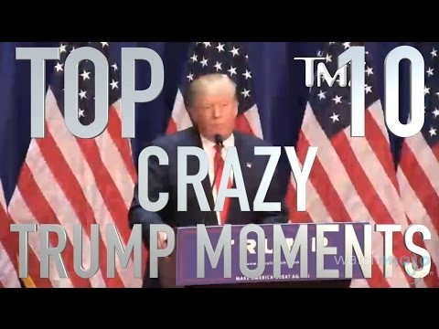 Donald J. Trump's Top 10 Craziest Moments